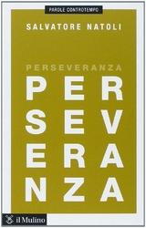 Perseveranza, virtù che aiuta a vivere
