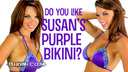 Do you like Susan's hot purple bikini?