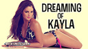 Dreaming of Kayla